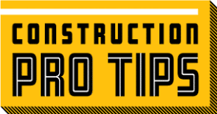 Welcome Construction Pro Tips Readers